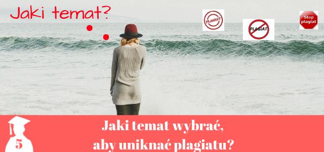 Jak wybrać temat pracy dyplomowej i jak uniknąć plagiatu?