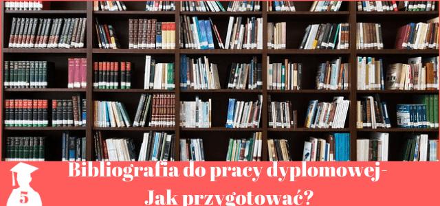 Bibliografia do pracy licencjackiej i magisterskiej. Jak przygotować?