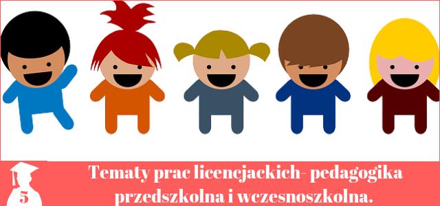 tematy prac licencjackich z pedagogiki przedszkolnej i wczesnoszkolnej