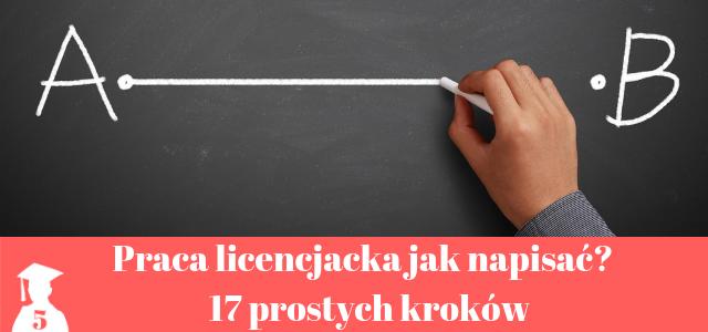 Praca licencjacka- jak napisać? 17 prostych kroków