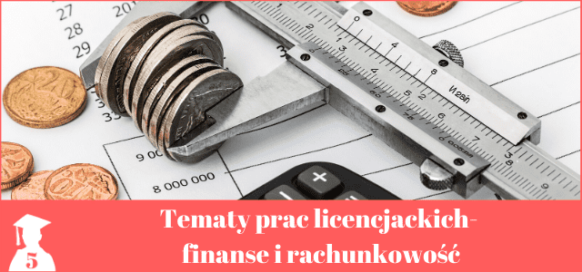 Tematy prac licencjackich finanse i rachunkowość