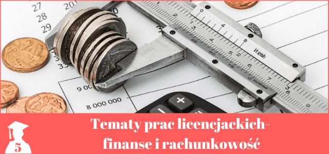 tematy prac licencjackich z finansów i rachunkowości