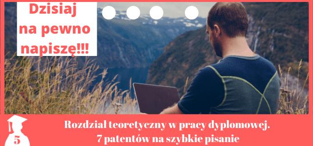 Rozdział teoretyczny w pracy dyplomowej. 7 patentów na przyśpieszenie pisania